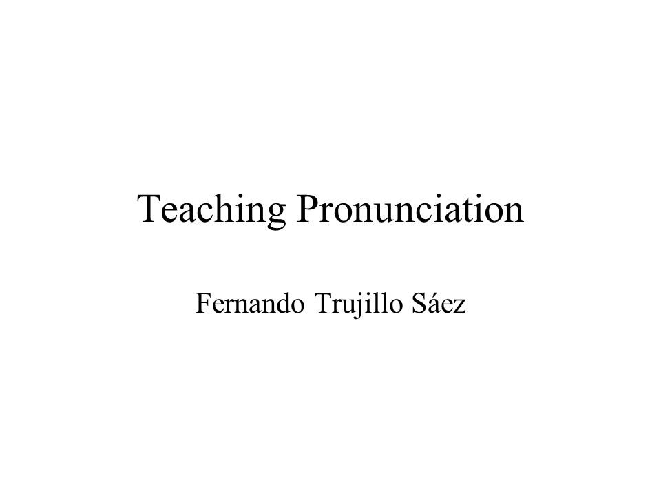 Teaching Pronunciation Fernando Trujillo Sáez