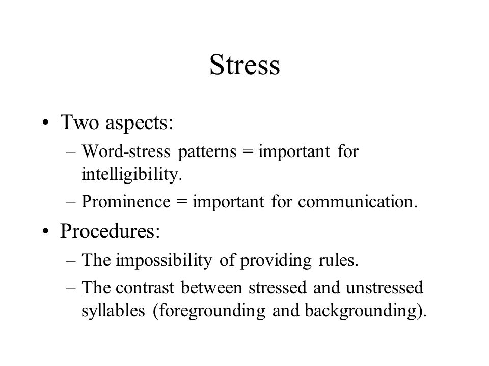 Stress Two aspects: –Word-stress patterns = important for intelligibility. –Prominence = important for communication. Procedures: –The impossibility o