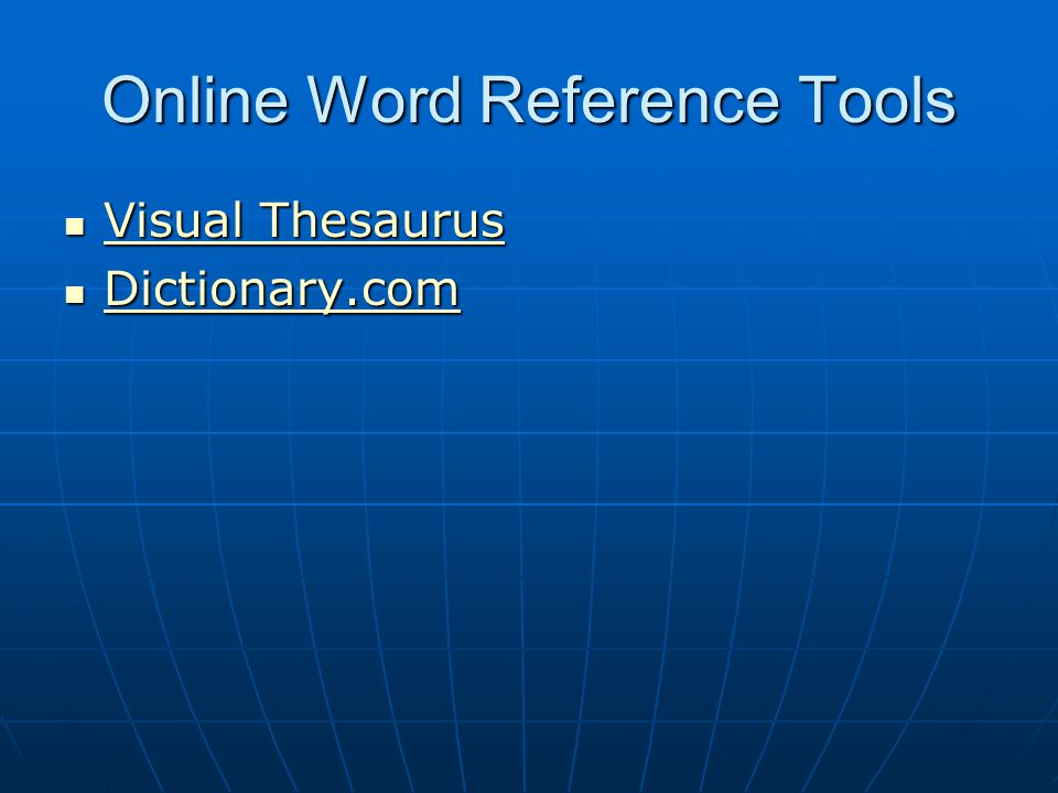 Online Word Reference Tools Visual Thesaurus Visual Thesaurus Visual Thesaurus Visual Thesaurus Dictionary.com Dictionary.com Dictionary.com