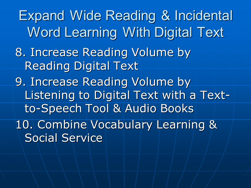 Expand Wide Reading & Incidental Word Learning With Digital Text 8. Increase Reading Volume by Reading Digital Text 9. Increase Reading Volume by List
