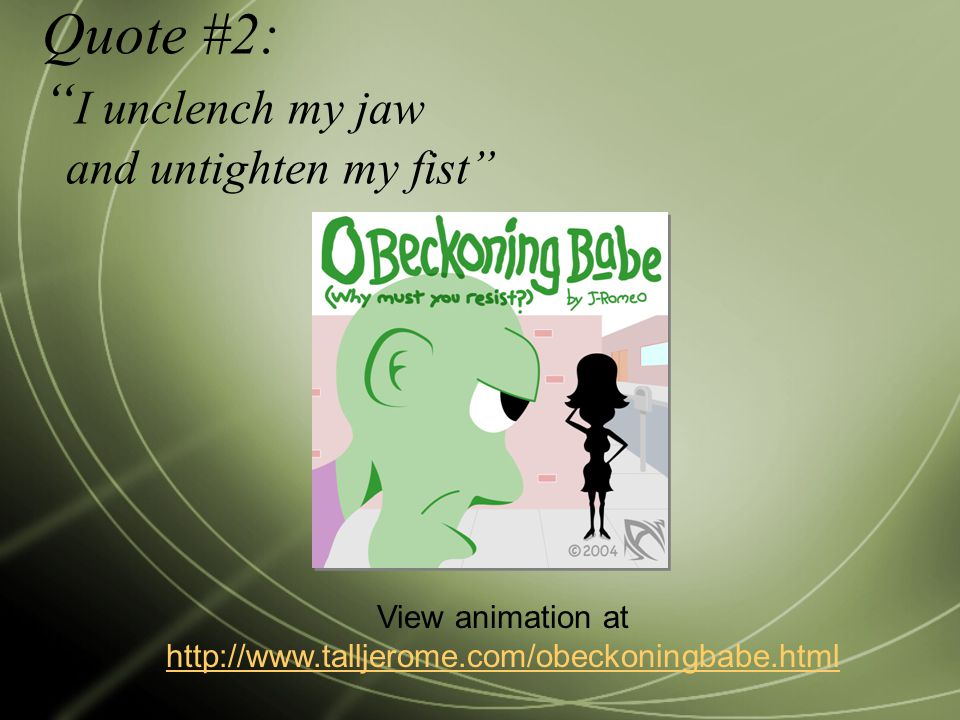 Quote #2: I unclench my jaw and untighten my fist View animation at http://www.talljerome.com/obeckoningbabe.html