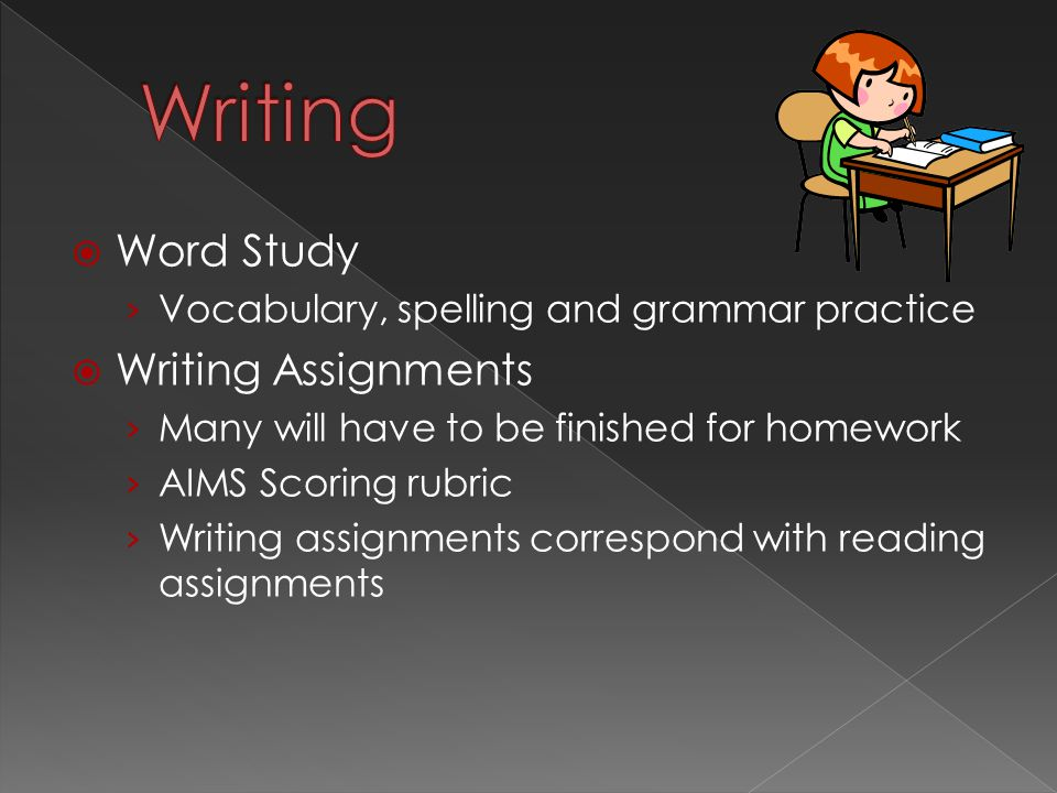  Word Study › Vocabulary, spelling and grammar practice  Writing Assignments › Many will have to be finished for homework › AIMS Scoring rubric › Writing assignments correspond with reading assignments