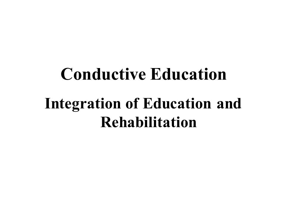 Conductive Education Integration of Education and Rehabilitation