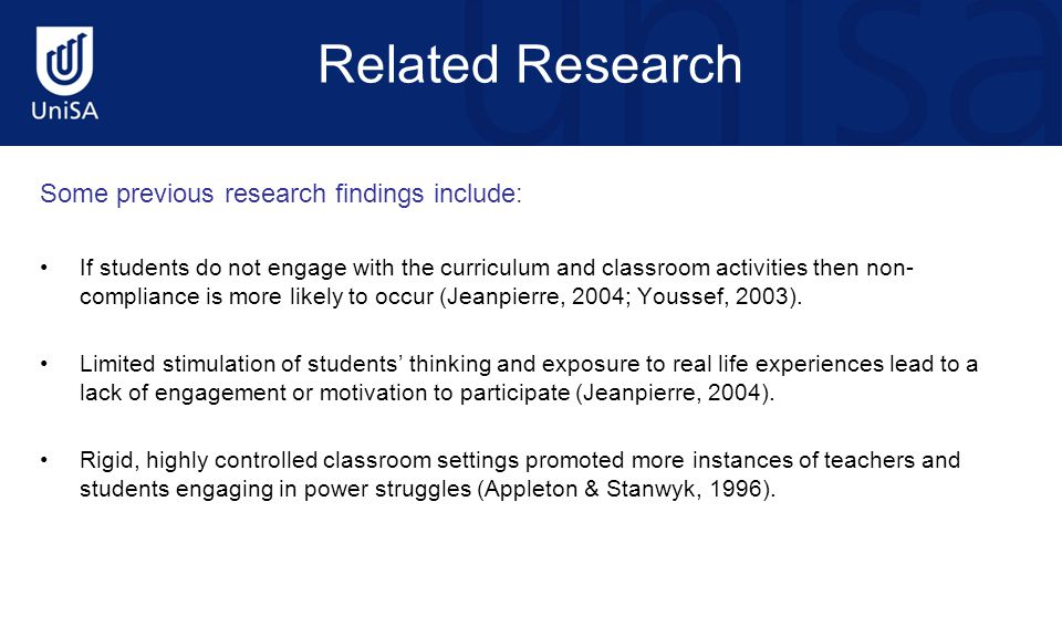 Related Research Some previous research findings include: If students do not engage with the curriculum and classroom activities then non- compliance is more likely to occur (Jeanpierre, 2004; Youssef, 2003).