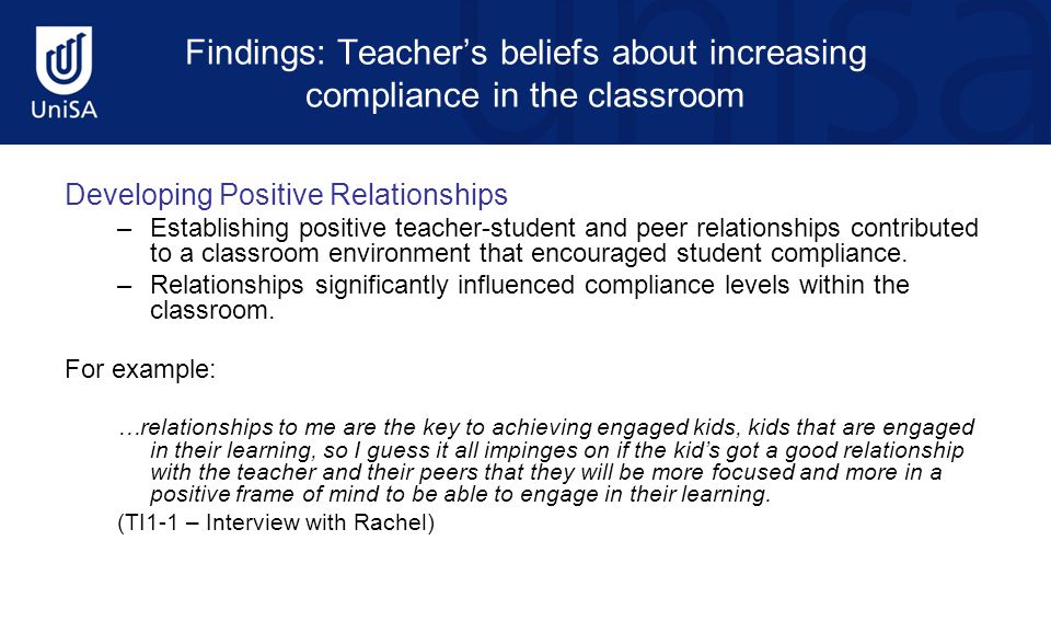Findings: Teacher's beliefs about increasing compliance in the classroom Developing Positive Relationships –Establishing positive teacher-student and peer relationships contributed to a classroom environment that encouraged student compliance.