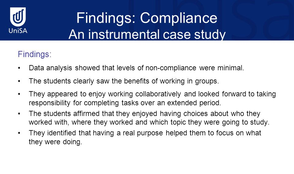 Findings: Compliance An instrumental case study Findings: Data analysis showed that levels of non-compliance were minimal. The students clearly saw th