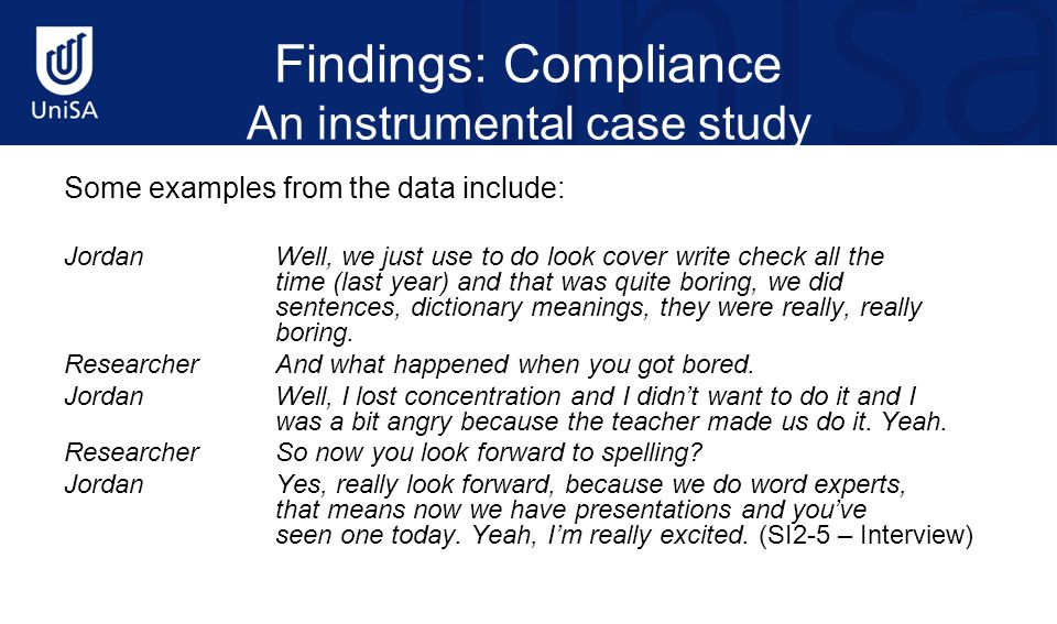 Findings: Compliance An instrumental case study Some examples from the data include: JordanWell, we just use to do look cover write check all the time