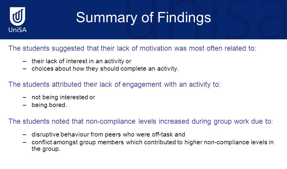 Summary of Findings The students suggested that their lack of motivation was most often related to: –their lack of interest in an activity or –choices