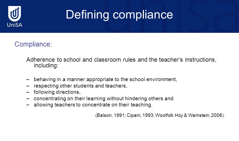 Defining compliance Compliance: Adherence to school and classroom rules and the teacher's instructions, including: –behaving in a manner appropriate t