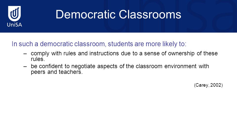 Democratic Classrooms In such a democratic classroom, students are more likely to: –comply with rules and instructions due to a sense of ownership of these rules.