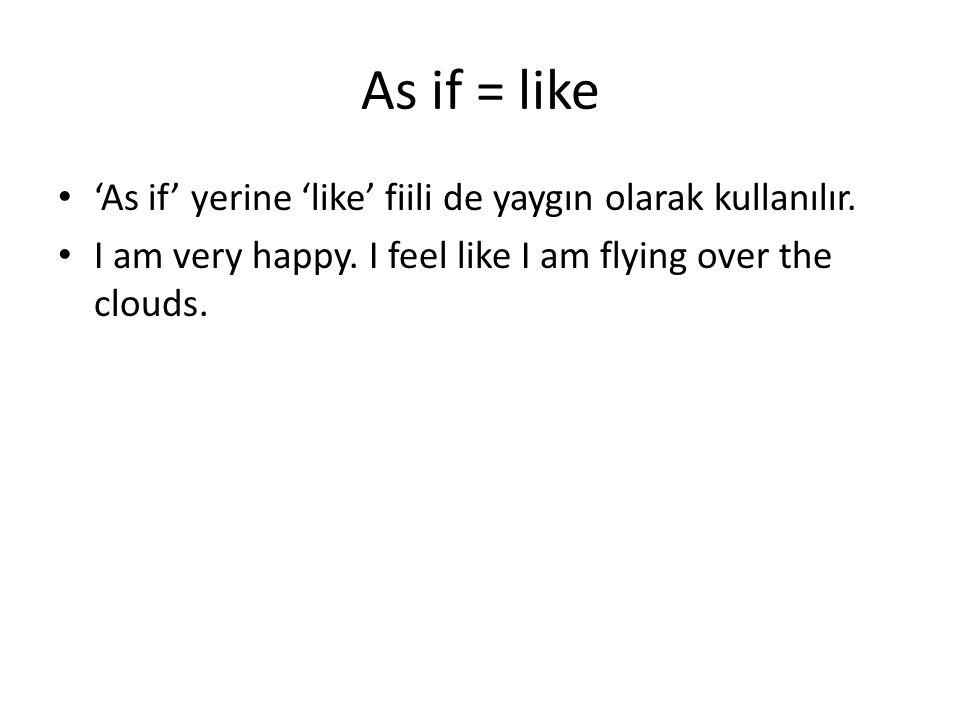 As if = like 'As if' yerine 'like' fiili de yaygın olarak kullanılır.