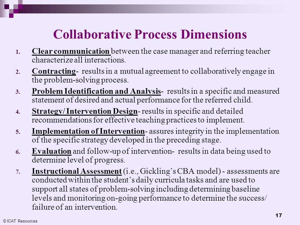 © ICAT Resources 17 Collaborative Process Dimensions 1. Clear communication between the case manager and referring teacher characterize all interactio