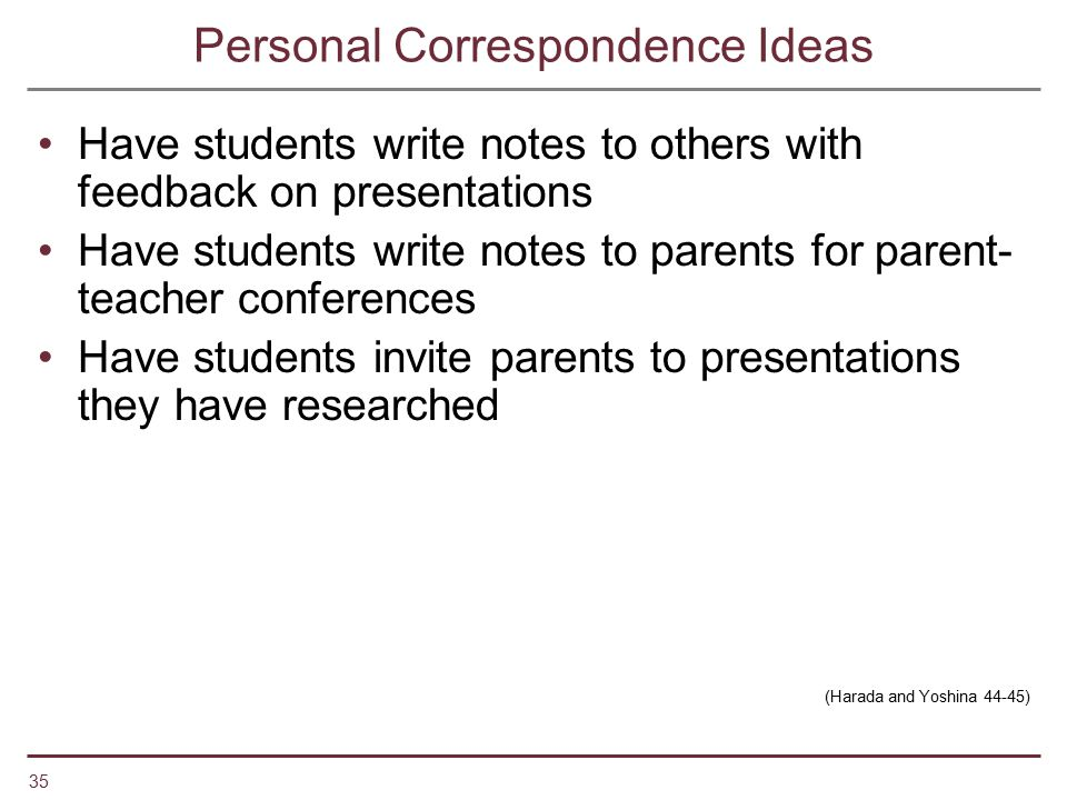 35 Personal Correspondence Ideas Have students write notes to others with feedback on presentations Have students write notes to parents for parent- t