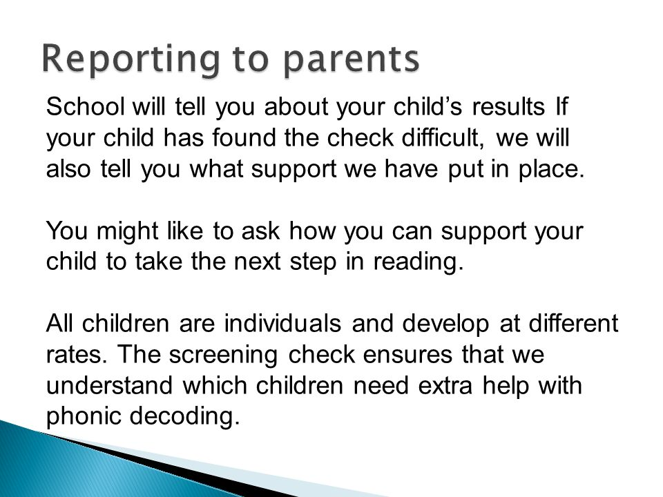 School will tell you about your child's results If your child has found the check difficult, we will also tell you what support we have put in place.