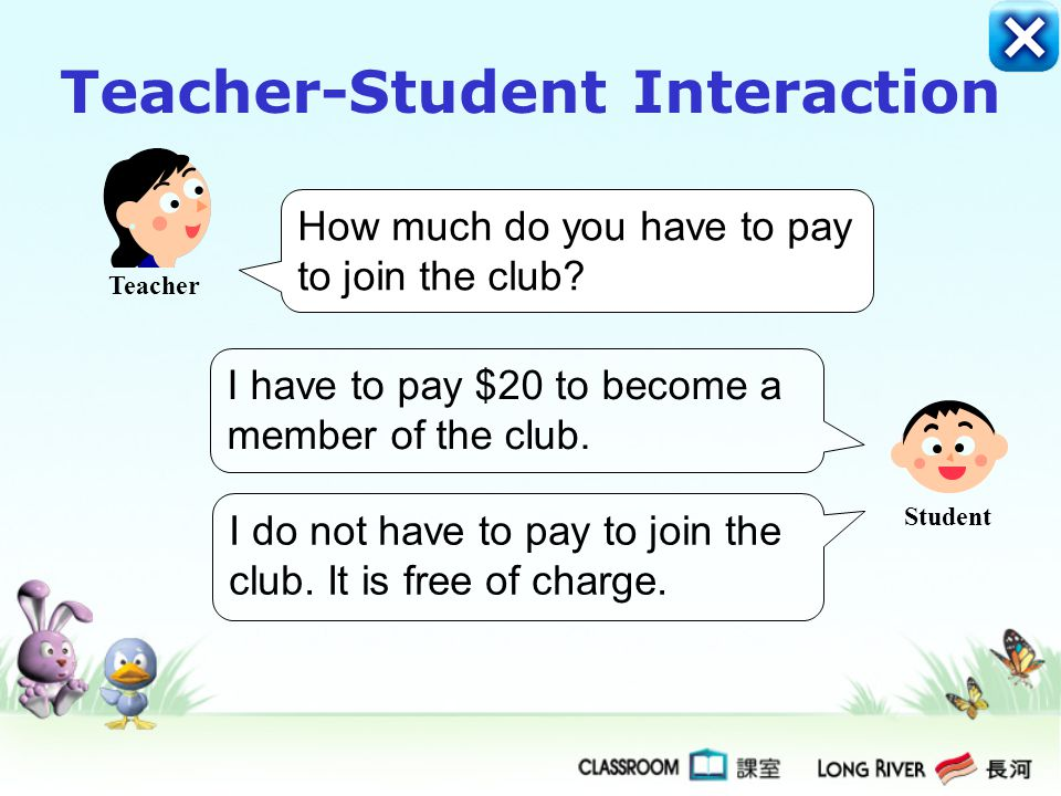 I read books in the club. We share our favourite books with each others. What do you do in the club? Teacher-Student Interaction Student Teacher