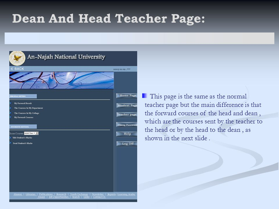 Dean And Head Teacher Page: This page is the same as the normal teacher page but the main difference is that the forward courses of the head and dean,
