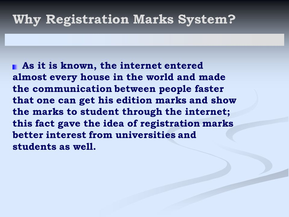 Why Registration Marks System? As it is known, the internet entered almost every house in the world and made the communication between people faster t