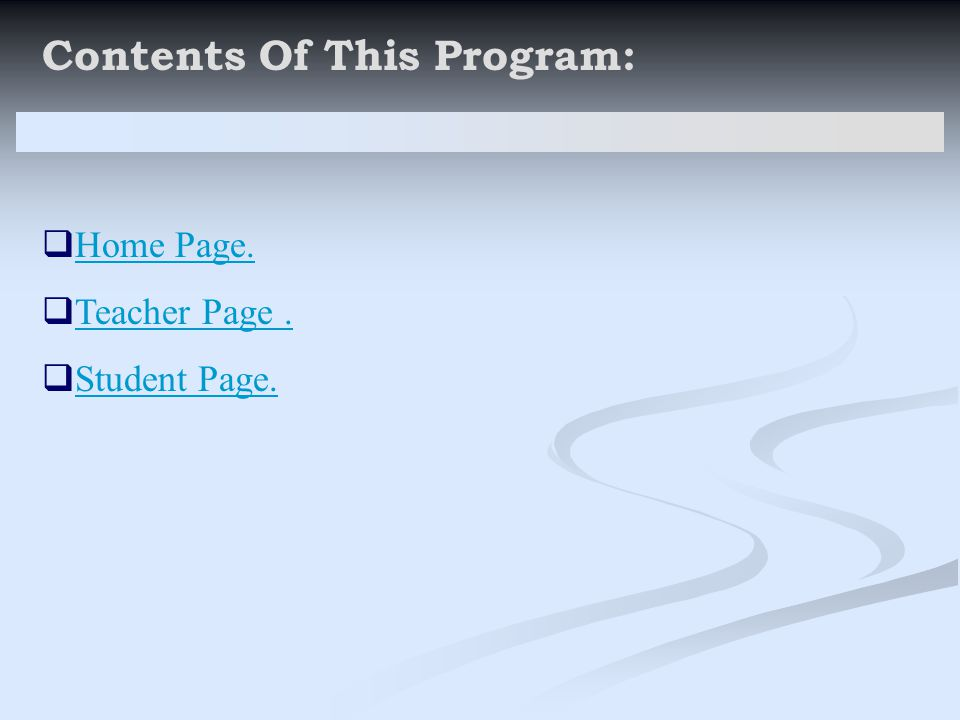Contents Of This Program:  Home Page. Home Page.  Teacher Page. Teacher Page.  Student Page. Student Page.