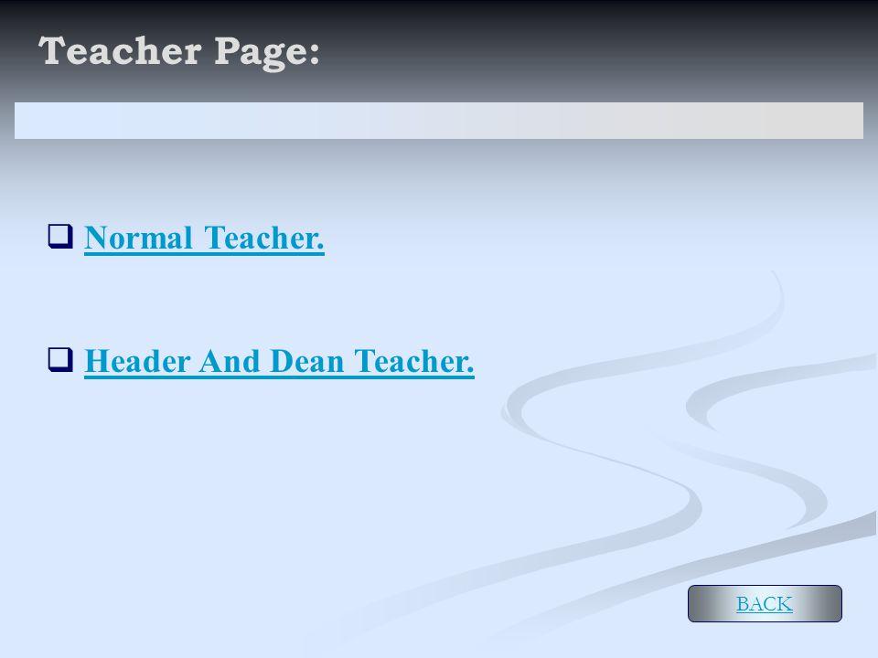 Teacher Page:  Normal Teacher. Normal Teacher.  Header And Dean Teacher.Header And Dean Teacher. BACK