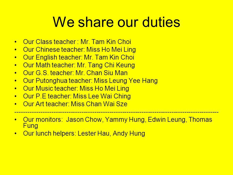 We share our duties Our Class teacher : Mr.