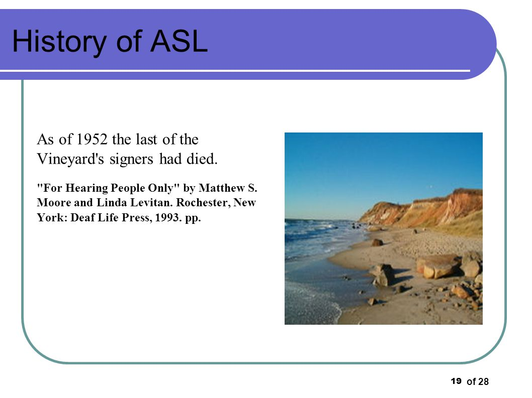 of 28 19 History of ASL As of 1952 the last of the Vineyard's signers had died.