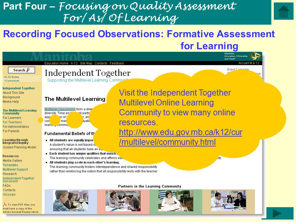 Recording Focused Observations: Formative Assessment for Learning Part Four – Focusing on Quality Assessment For/ As/ Of Learning Visit the Independent Together Multilevel Online Learning Community to view many online resources.