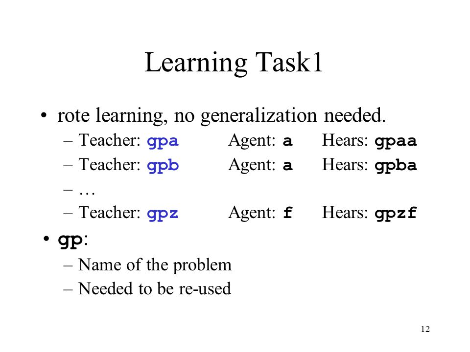 12 Learning Task1 rote learning, no generalization needed.