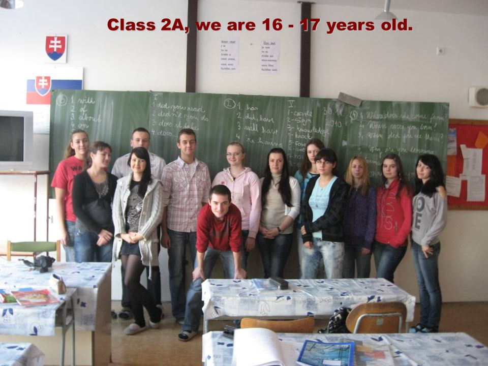 Class 2A, we are 16 - 17 years old.
