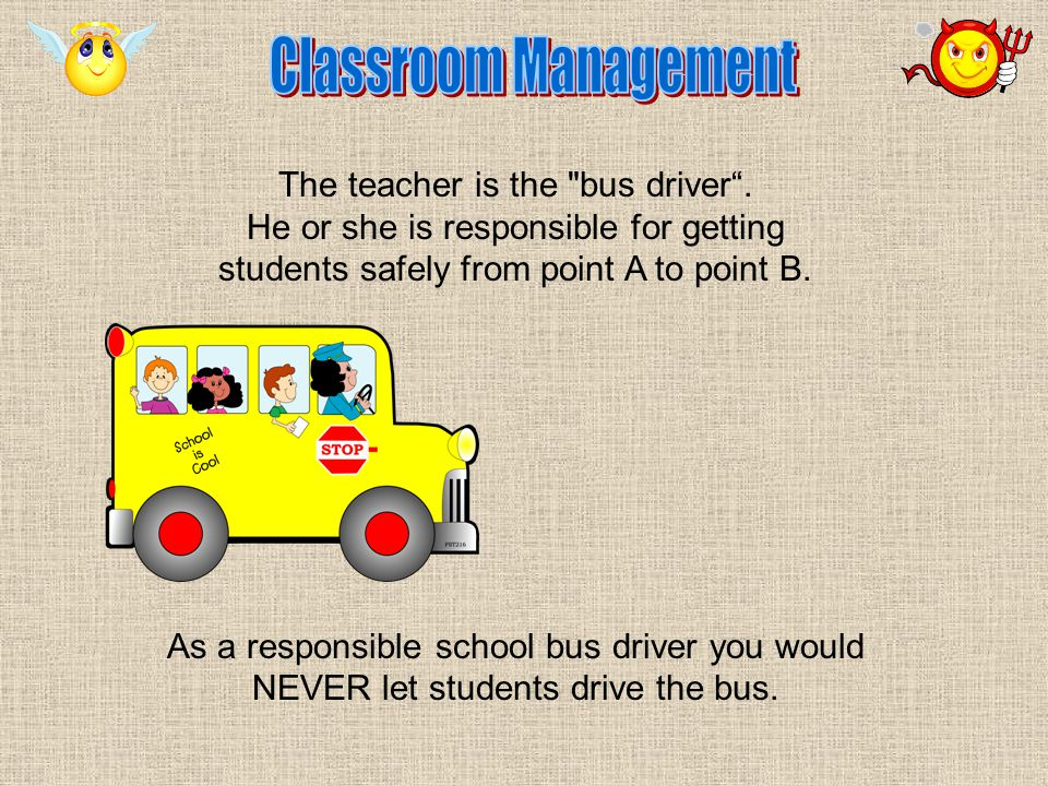 The teacher is the bus driver .