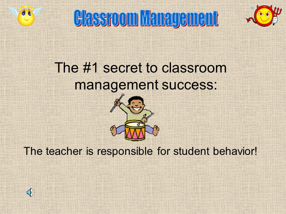 The #1 secret to classroom management success: The teacher is responsible for student behavior!