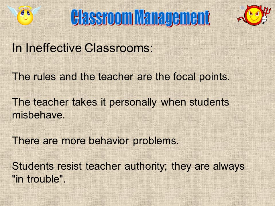 In Ineffective Classrooms: The rules and the teacher are the focal points.