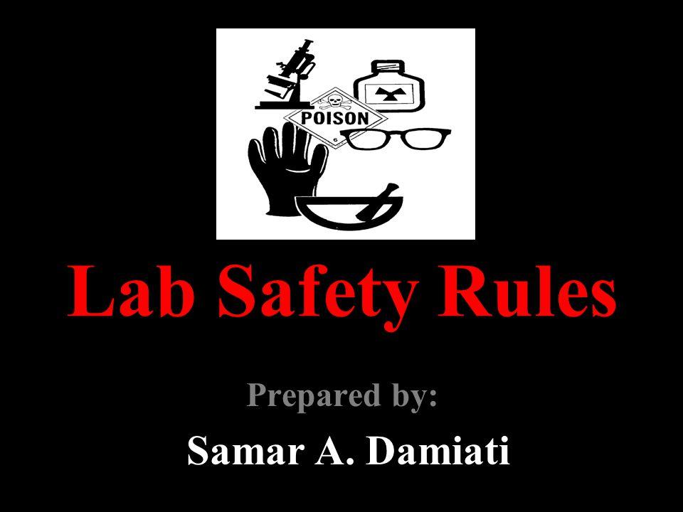 Lab Safety Rules Prepared by: Samar A. Damiati