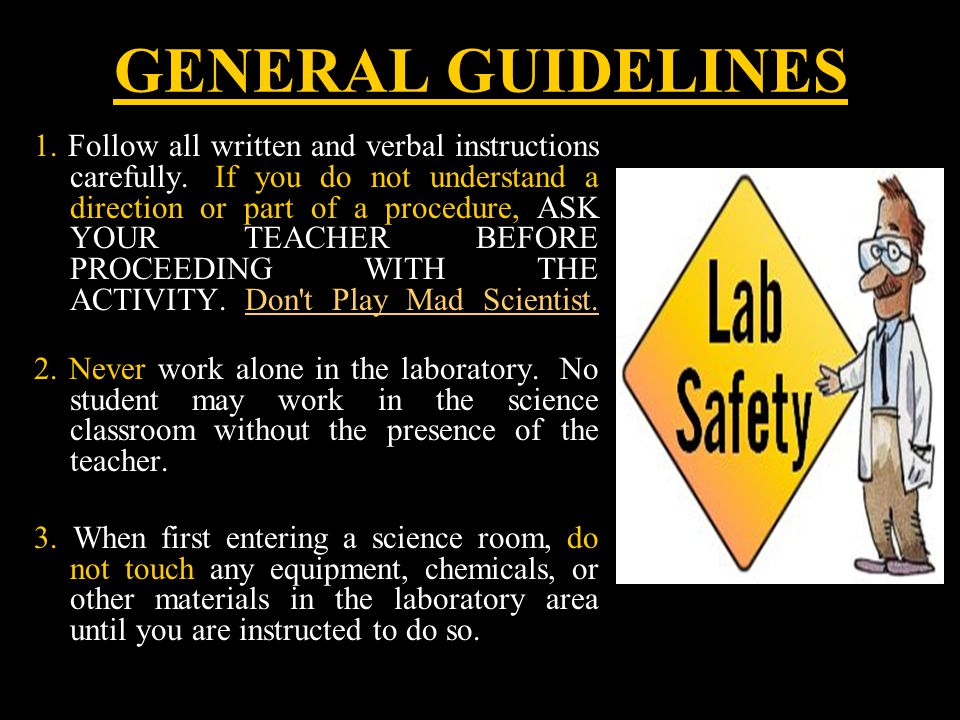 GENERAL GUIDELINES 1. Follow all written and verbal instructions carefully.