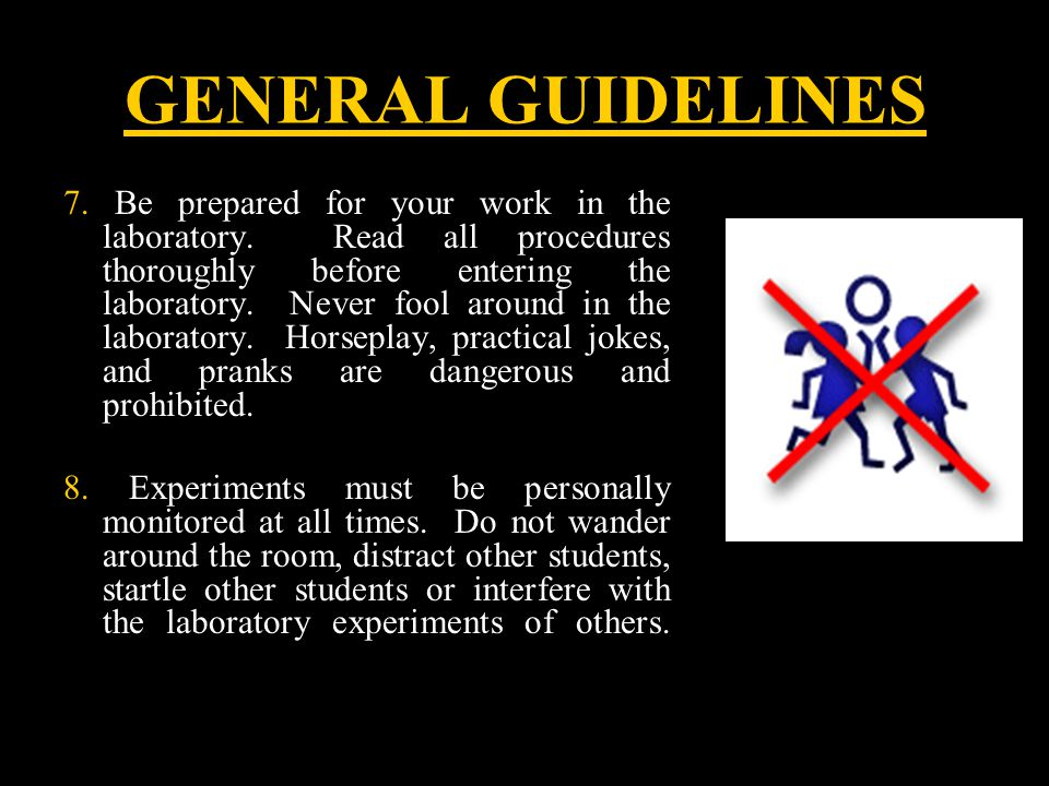 GENERAL GUIDELINES 7. Be prepared for your work in the laboratory.
