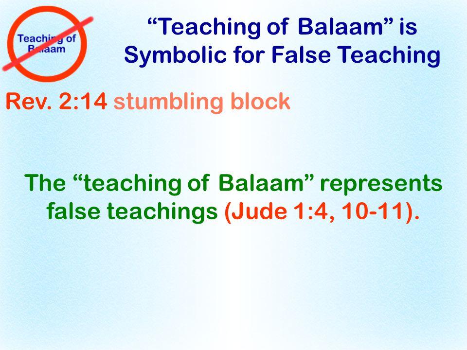 Rev. 2:14 stumbling block The teaching of Balaam represents false teachings (Jude 1:4, 10-11).