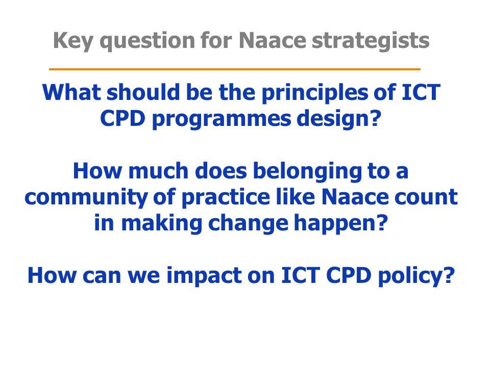 Key question for Naace strategists What should be the principles of ICT CPD programmes design.