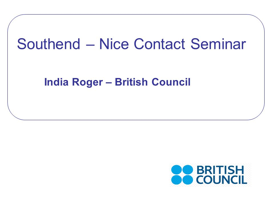 Southend – Nice Contact Seminar India Roger – British Council