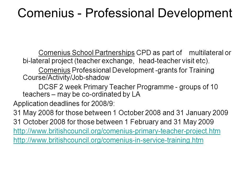 Comenius - Professional Development Comenius School Partnerships CPD as part of multilateral or bi-lateral project (teacher exchange, head-teacher vis