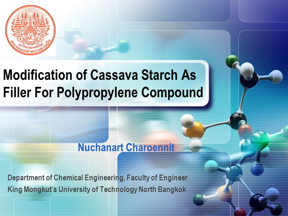LOGO Modification of Cassava Starch As Filler For Polypropylene Compound Department of Chemical Engineering, Faculty of Engineer King Mongkut's University of Technology North Bangkok Nuchanart Charoennit