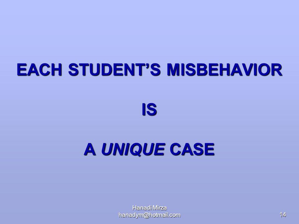 Hanadi Mirza hanadym@hotmail.com14 EACH STUDENT'S MISBEHAVIOR IS A UNIQUE CASE