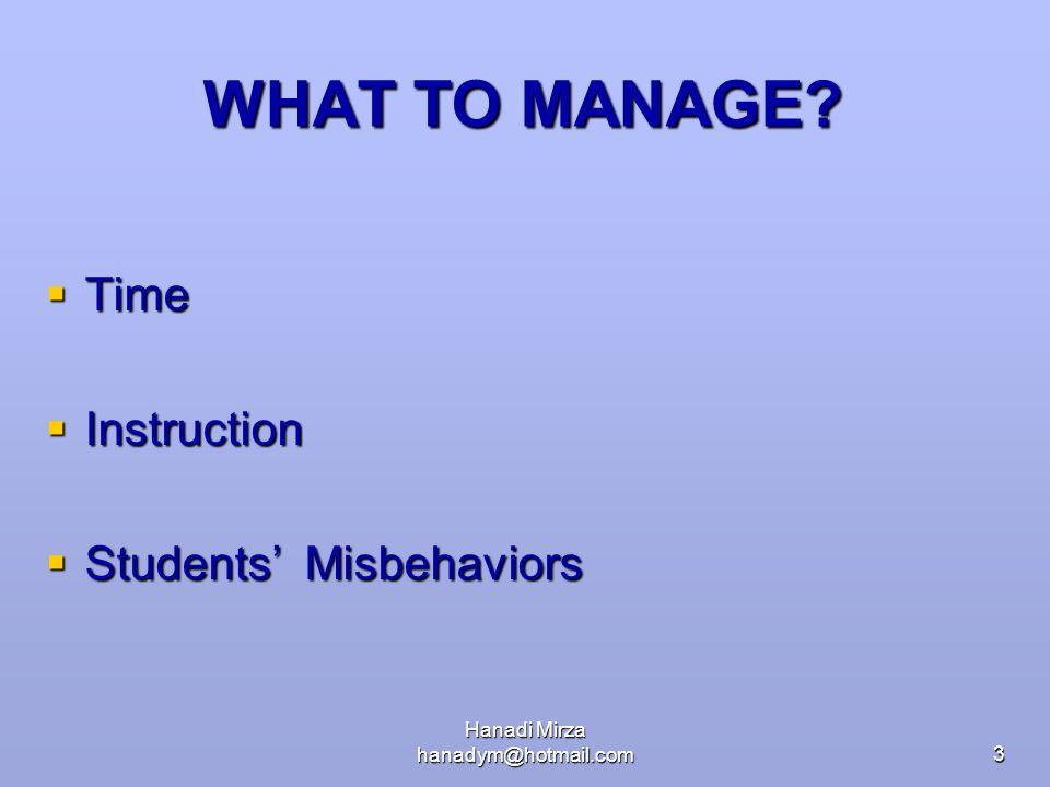 Hanadi Mirza hanadym@hotmail.com3 WHAT TO MANAGE?  Time  Instruction  Students' Misbehaviors