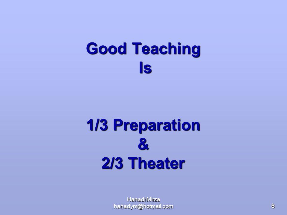 Hanadi Mirza hanadym@hotmail.com8 Good Teaching Is 1/3 Preparation & 2/3 Theater