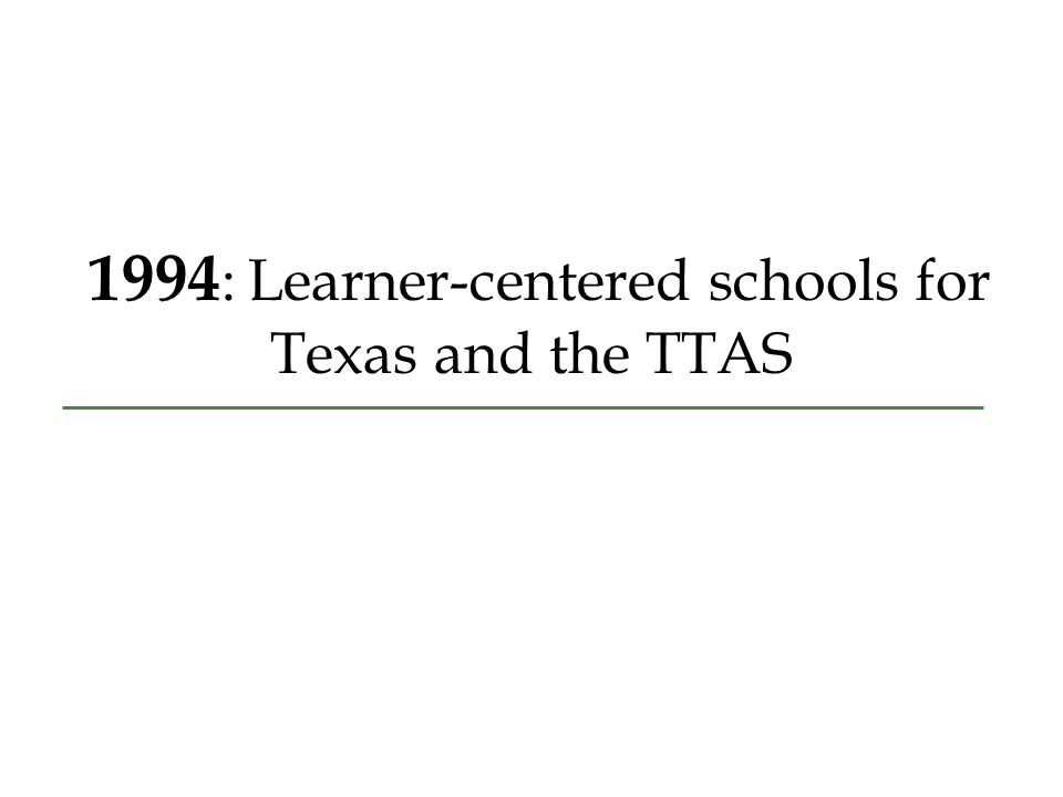 1994 : Learner-centered schools for Texas and the TTAS