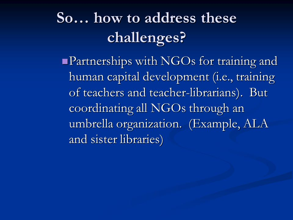 Partnerships with NGOs for training and human capital development (i.e., training of teachers and teacher-librarians).