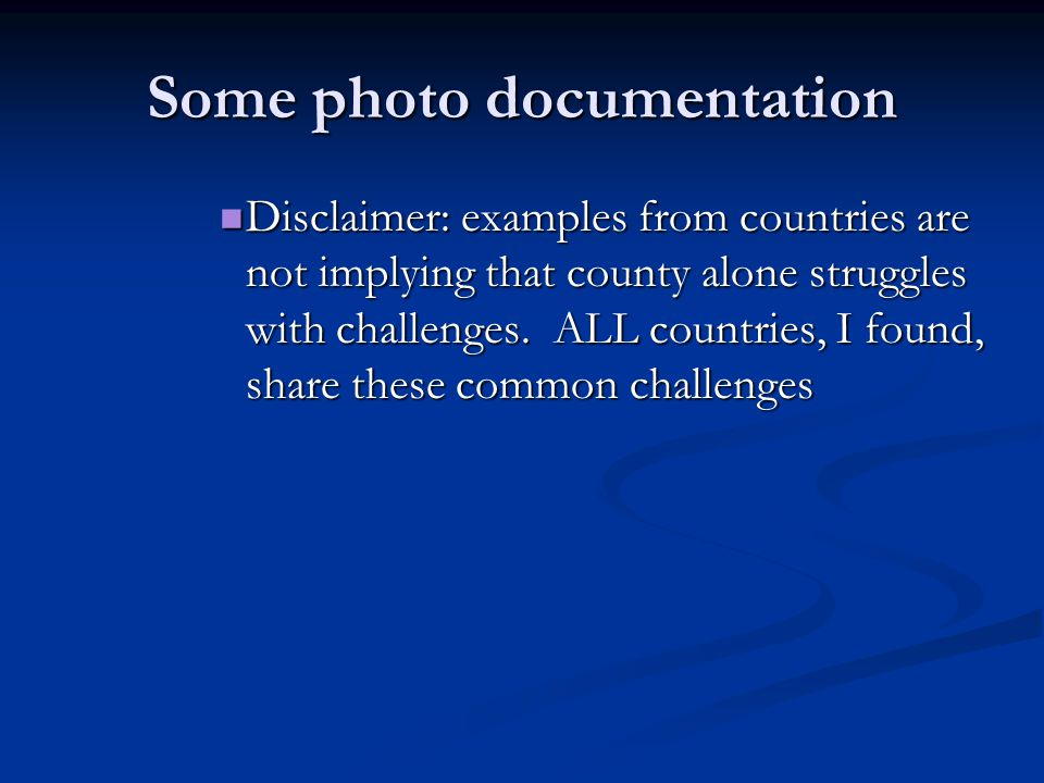 Some photo documentation Disclaimer: examples from countries are not implying that county alone struggles with challenges.