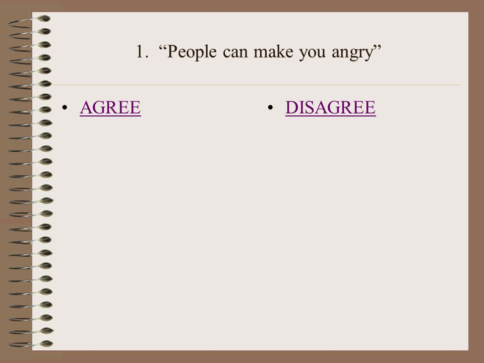 """1. """"People can make you angry"""" AGREE DISAGREE"""