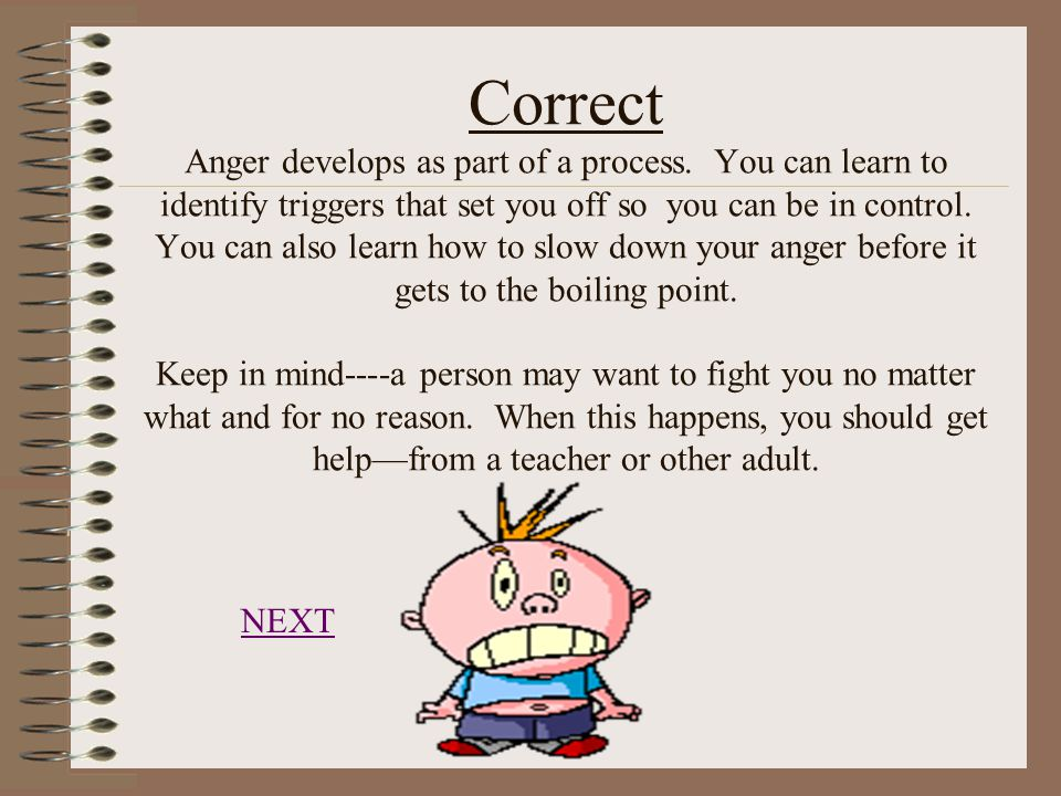 Correct Anger develops as part of a process.