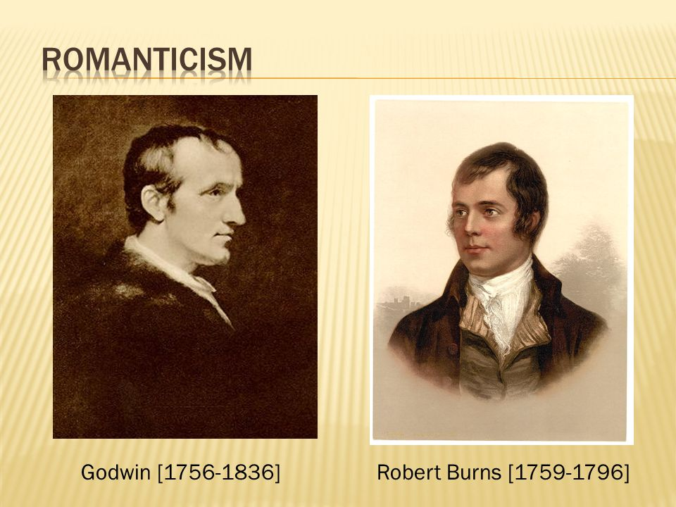 Godwin [1756-1836]Robert Burns [1759-1796]
