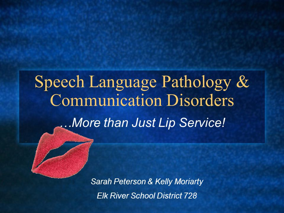 Speech Language Pathology & Communication Disorders …More than Just Lip Service.