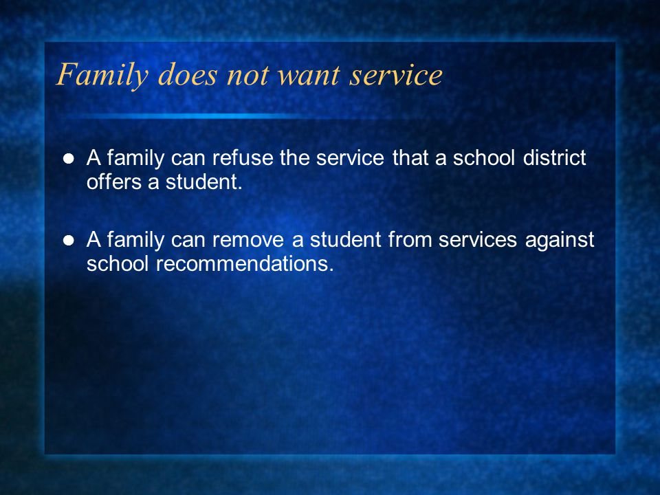 Family does not want service A family can refuse the service that a school district offers a student.